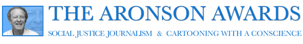 Aronson Awards for social justice journalism Call For Entries, deadline Feb 15